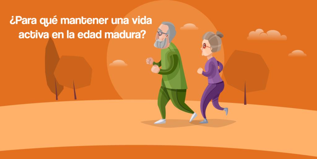 ¿Para qué es importante mantener una vida activa aun en la edad madura?